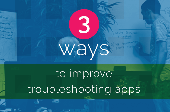 Improve app troubleshooting