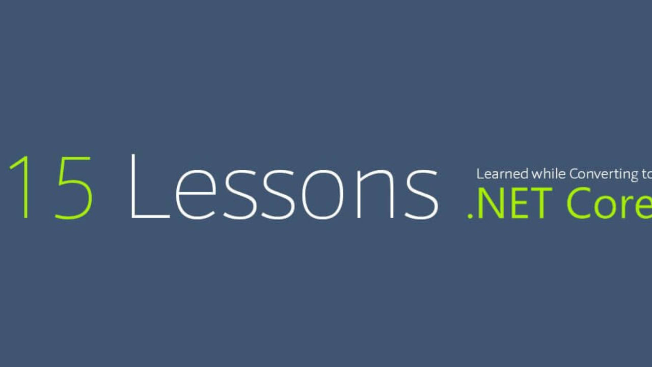 15 Lessons Learned while Converting from ASP NET to  NET Core