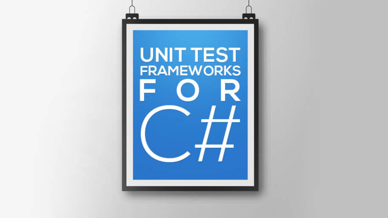 Unit Test Frameworks for C#: The Pros and Cons of the Top 3
