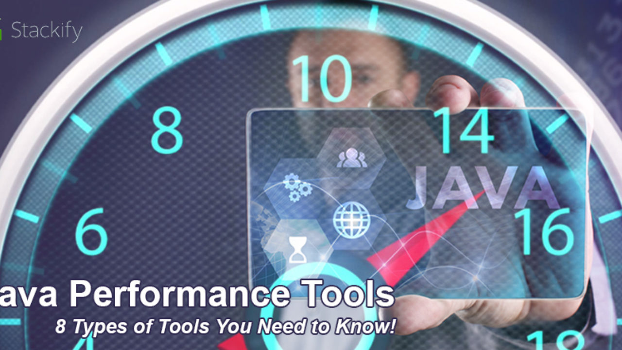 Java Performance Tools - 8 Types of Tools You Need to Know!