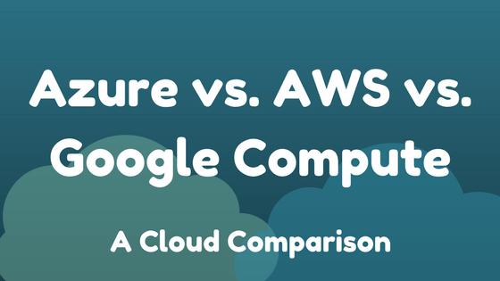 Azure Vs AWS Google Cloud Compare Services Features