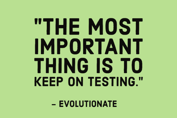 """The most important thing is to keep on testing."" - Evolutionate"