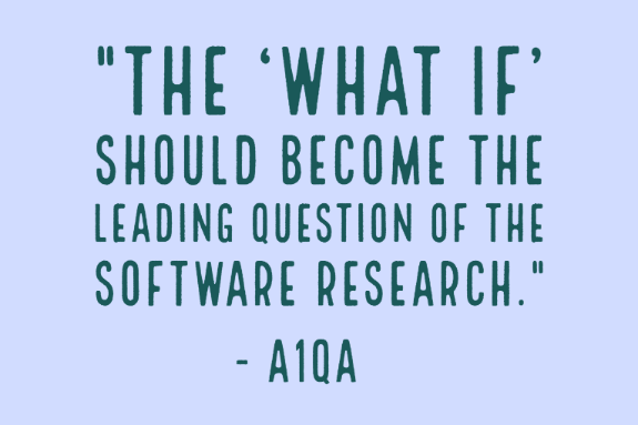 """The 'what if' should become the leading question of the software research."" - A1QA"