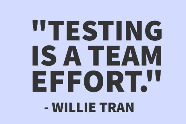 """Testing is a team effort."" - Willie Tran"