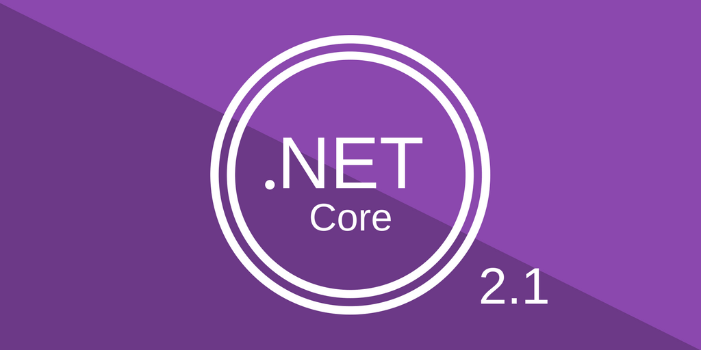 .NET Core 2.1 Release: What To Expect in 2018