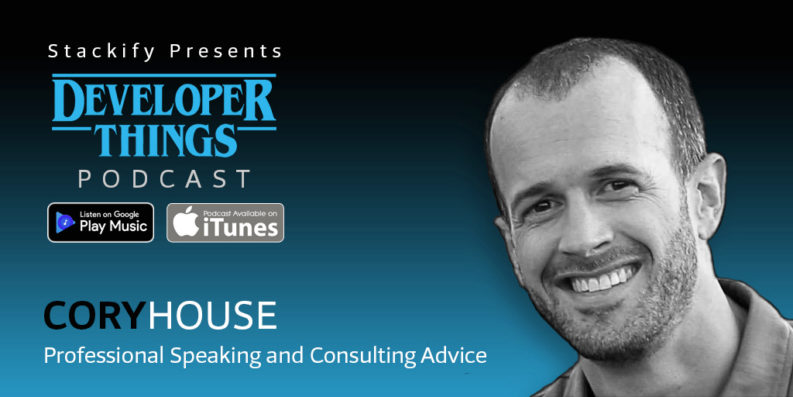Developer Things Episode 6 feat. Cory House