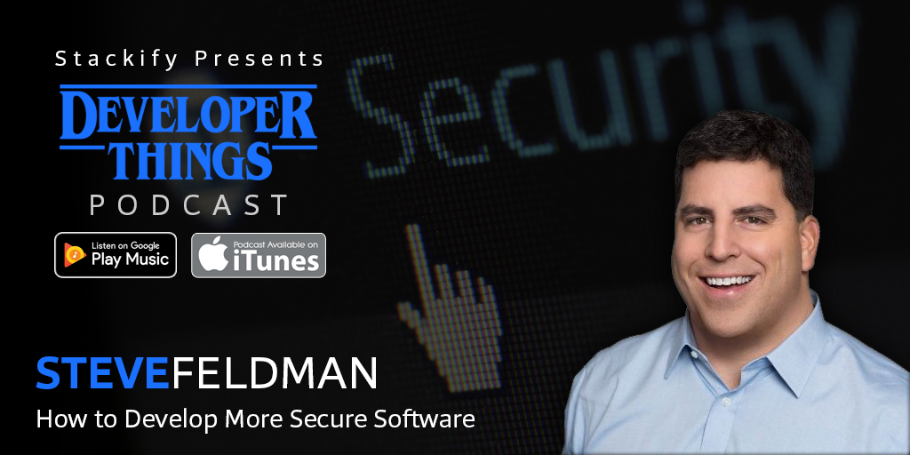 Developer Things #8: How to Develop More Secure Software with Steve Feldman