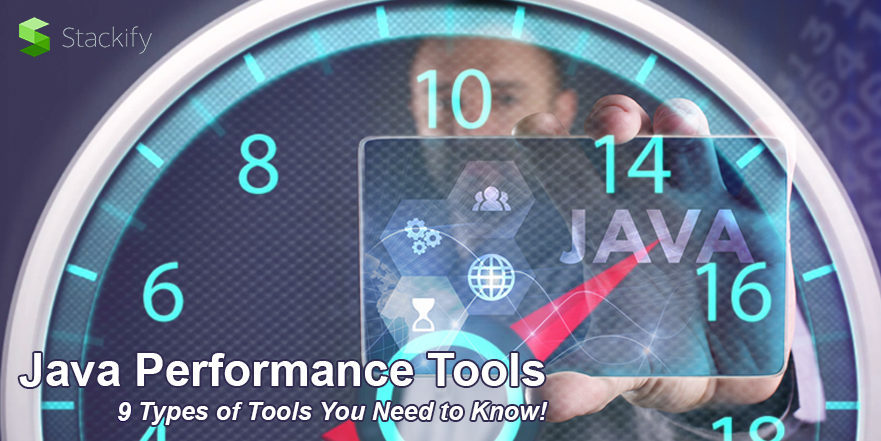 Java Performance Tools: 9 Types of Tools You Need to Know