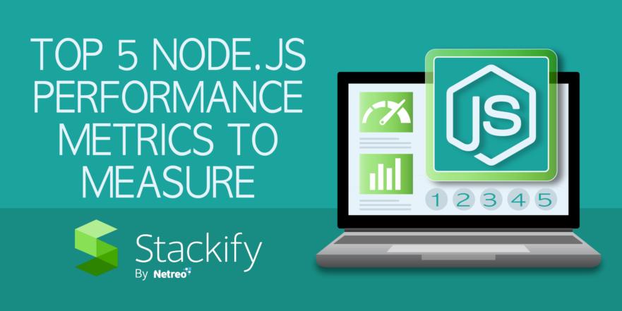 Top 5 Node.js performance measurement metrics